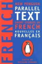 Short Stories in French - New Penguin Parallel Texts ebook by Richard Coward, Richard Coward