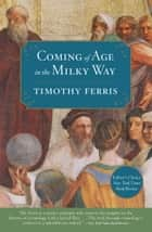 Coming of Age in the Milky Way ebook by Timothy Ferris