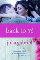 Back to Us - The Phlox Beauty Series, #2 ebook by Julia Gabriel