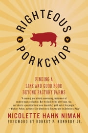 Righteous Porkchop - Finding a Life and Good Food Beyond Factory Farms ebook by Nicolette Hahn Niman