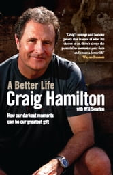 A Better Life - How our darkest moments can be our greatest gift ebook by Craig Hamilton with Will Swanton