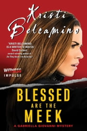 Blessed are the Meek - A Gabriella Giovanni Mystery ebook by Kristi Belcamino