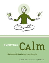 Everyday Calm - Relaxing Rituals for Busy People ebook by Darrin Zeer
