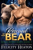 Rescued by her Bear (Black Ridge Bears Shifter Romance Series Book 2) ebook by
