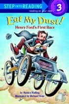 Eat My Dust! Henry Ford's First Race ebook by Monica Kulling, Richard Walz