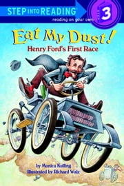 Eat My Dust! Henry Ford's First Race ebook by Monica Kulling,Richard Walz