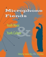 Microphone Fiends - Youth Music and Youth Culture ebook by Tricia Rose,Andrew Ross