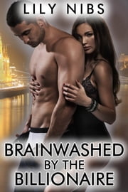 Brainwashed by the Billionaire ebook by Lily Nibs