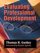Evaluating Professional Development ebook by Thomas R. Guskey