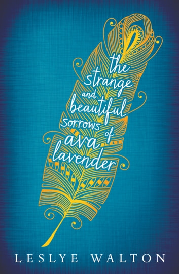 The Strange and Beautiful Sorrows of Ava Lavender ebook by Leslye Walton