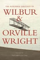 The Published Writings of Wilbur and Orville Wright ebook by Peter L. Jakab,Rick Young