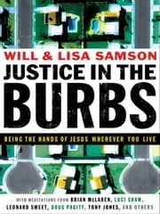 Justice in the Burbs (ēmersion: Emergent Village resources for communities of faith) - Being the Hands of Jesus Wherever You Live ebook by Will Samson,Lisa Samson