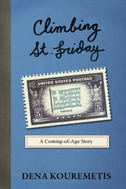 Climbing St. Friday: A Coming-of-Age Story ebook by Dena Kouremetis