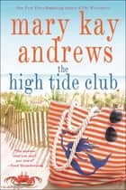The High Tide Club - A Novel ebook by Mary Kay Andrews