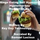 Binge Eating Self Hypnosis Hypnotherapy Meditation audiobook by Key Guy Technology