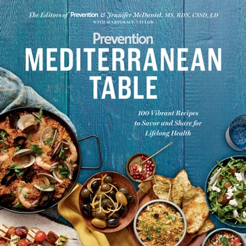 Prevention Mediterranean Table - 100 Vibrant Recipes to Savor and Share for Lifelong Health: A Cookbook ebook by Marygrace Taylor,Jennifer Mcdaniel,Editors Of Prevention Magazine