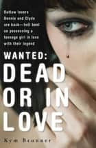 Wanted - Dead or In Love ebook by