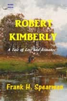 Robert Kimberly ebook by Frank H. Spearman