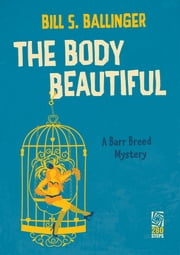 The Body Beautiful: A Barr Breed Mystery ebook by Bill S. Ballinger