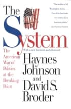 The System - The American Way of Politics at the Breaking Point ebook by Haynes Johnson, David S. Broder
