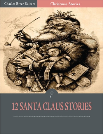 A Dozen Christmas Stories About Santa: Twas the Night Before Christmas and 11 Others (Illustrated Edition) ebook by Various