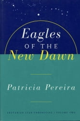 Eagles Of The New Dawn - Arcturian Star Chronicles, Volume Two ebook by Patricia Pereira