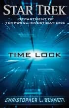 Department of Temporal Investigations: Time Lock ebook by Christopher L. Bennett