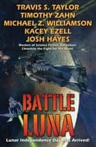 Battle Luna ebook by Travis S. Taylor, Timothy Zahn, Michael Z. Williamson,...