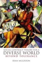 Social Contract Theory for a Diverse World ebook by Ryan Muldoon