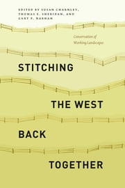 Stitching the West Back Together - Conservation of Working Landscapes ebook by Susan Charnley, Thomas E. Sheridan, Gary P. Nabhan