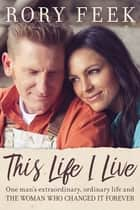 This Life I Live ebook by Rory Feek