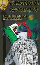 L'Angelo di Caporetto eBook by Rino Casazza, Daniele Cambiaso