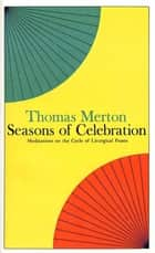 Seasons of Celebration - Meditations on the Cycle of Liturgical Feasts ebook by Thomas Merton