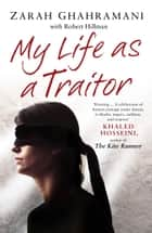 My Life As a Traitor - A Story of Courage and Survival in Tehran's Brutal Evin Prison ebook by Zarah Ghahramani, Robert Hillman