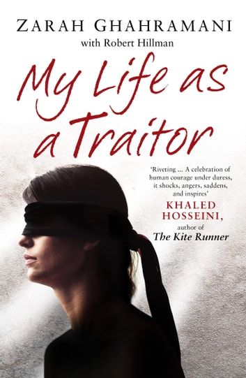 My Life As a Traitor - A Story of Courage and Survival in Tehran's Brutal Evin Prison ebook by Zarah Ghahramani,Robert Hillman