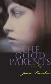 The Good Parents - A Novel ebook by Joan London