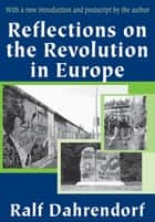 Reflections on the Revolution in Europe ebook by Ralf Dahrendorf