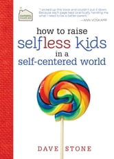 How to Raise Selfless Kids in a Self-Centered World ebook by Dave Stone