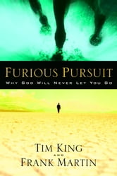 Furious Pursuit - Why God Will Never Let You Go ebook by Tim King,Frank Martin