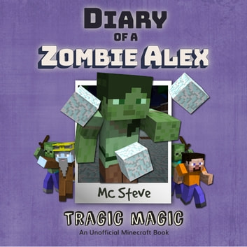 Diary of a Minecraft Zombie Alex Book 5: Tragic Magic (An Unofficial Minecraft Diary Book) audiobook by MC Steve