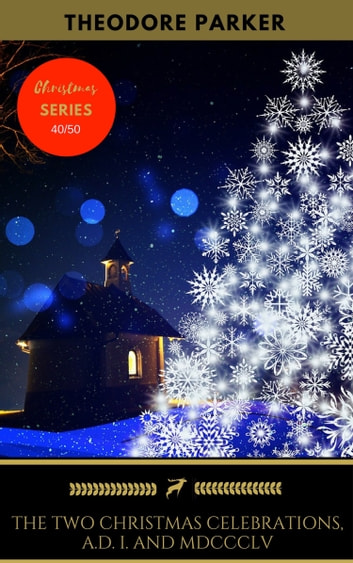 The two christmas celebrations ad i and mdccclv ebook by the two christmas celebrations ad i and mdccclv ebook by theodore parkergolden deer classics fandeluxe Choice Image