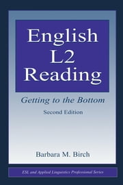 English L2 Reading: Getting to the Bottom ebook by Birch, Barbara M.