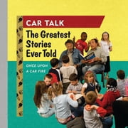 Car Talk: The Greatest Stories Ever Told - Once Upon a Car Fire . . . audiobook by Ray Magliozzi, Tom Magliozzi