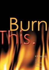 Burn This. - From the kitchen(s) of Kit & Amy. ebook by Kit Helton