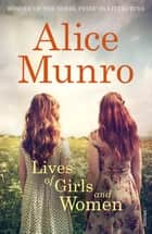 Lives of Girls and Women ebook by Alice Munro