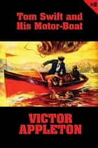 Tom Swift #2: Tom Swift and His Motor-Boat ebook by Victor Appleton