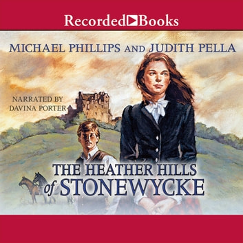 The Heather Hills of Stonewycke audiobook by Michael Phillips,Judith Pella