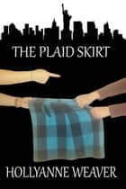 The Plaid Skirt ebook by HollyAnne Weaver