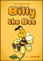 Billy The Bee: Story Time For Kids ebook by Jasmin Hill