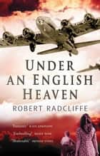 Under An English Heaven eBook by Robert Radcliffe